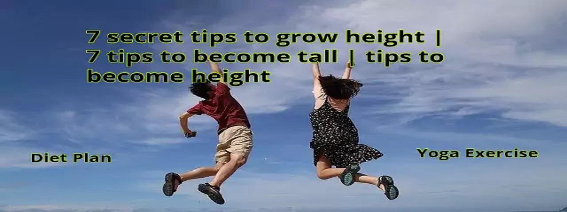 7 secret tips to grow height