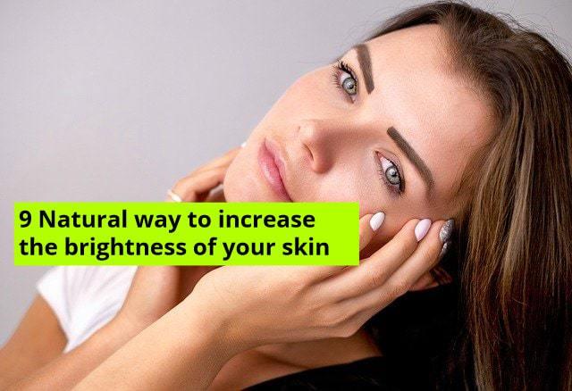 Natural way to increase brightness of your skin
